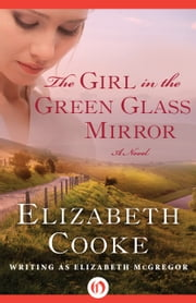 The Girl in the Green Glass Mirror - A Novel ebook by Elizabeth Cooke