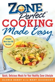 ZonePerfect Cooking Made Easy : Quick, Delicious Meals for Your Healthy Zone Lifestyle - Quick, Delicious Meals for Your Healthy Zone Lifestyle ebook by Gloria Bakst, Mary Goodbody
