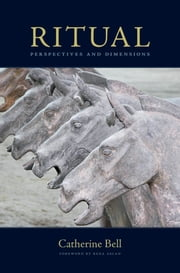 Ritual : Perspectives and Dimensions--Revised Edition - Perspectives and Dimensions ebook by Catherine Bell