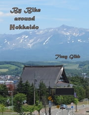 By Bike Around Hokkaido ebook by Tony Gibb