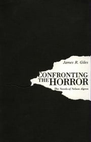 Confronting the Horror: The Novels of Nelson Algren ebook by Giles, James R.