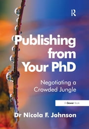 Publishing from Your PhD - Negotiating a Crowded Jungle ebook by Nicola F. Johnson