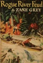 Rogue River Feud ebook by Zane Grey