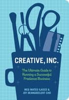 Creative, Inc. - The Ultimate Guide to Running a Successful Freelance Business ebook by Joy Deangdeelert Cho, Meg Mateo Ilasco