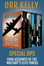 Special Ops - Four Accounts of the Military's Elite Forces ebook by Orr Kelly