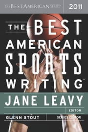 The Best American Sports Writing 2011 - The Best American Series ebook by Jane Leavy,Glenn Stout