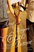 Amy & Roger's Epic Detour eBook von Morgan Matson