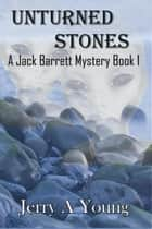 Unturned Stones - A Jack Barrett Mystery ebook by Jerry A Young