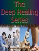 The Deep Healing Series - Confession and Forgiveness ebook by Adia B Garrick Wells, Holy Spirit