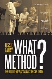 What Method? - The Different Ways an Actor can Train ebook by Jessie Fahay