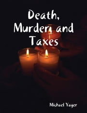 Death, Murder, and Taxes ebook by Michael Yager