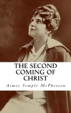 The Second Coming of Christ - (Illustrated) ebook by Aimee Semple McPherson