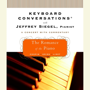 Keyboard Conversations®: The Romance of the Piano audiobook by Jeffrey Siegel