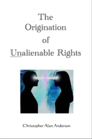 The Origination of Unalienable Rights ebook by Christopher Alan Anderson