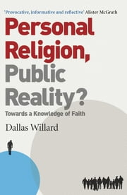 Personal Religion, Public Reality? - Towards a Knowledge of Faith ebook by Dallas Willard