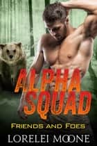 Alpha Squad: Friends & Foes ebook by Lorelei Moone