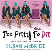 Too Pretty to Die - A Debutante Dropout Mystery audiobook by Susan McBride