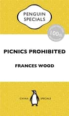 Picnics Prohibited - China Penguin Specials ebook by Frances Wood