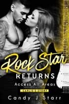 Rock Star Returns: Carlie's Story - Access All Areas, #2 ebook by Candy J Starr