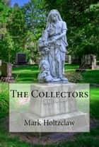 The Collectors ebook by Mark Holtzclaw