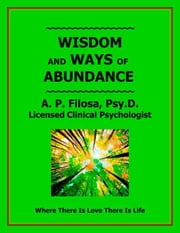 Wisdom and Ways of Abundance ebook by Anne P Filosa