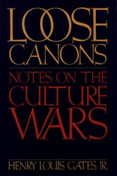 Loose Canons - Notes on the Culture Wars ebook by Henry Louis Gates, Jr.