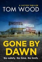 Gone By Dawn - An Exclusive Short Story ebook by Tom Wood