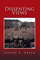 Dissenting Views ebook by Joseph E. Green
