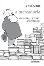 O Capital - livro 1 - capítulo 1 - A mercadoria ebook by Karl Marx
