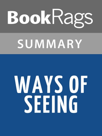 Ways of Seeing by John Berger | Summary & Study Guide ebook by BookRags