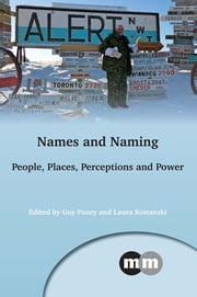 Names and Naming - People, Places, Perceptions and Power ebook by Guy Puzey,Laura Kostanski