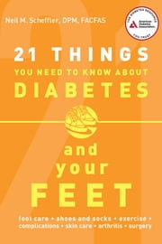 21 Things You Need to Know About Diabetes and Your Feet ebook by Neil  M. Scheffler