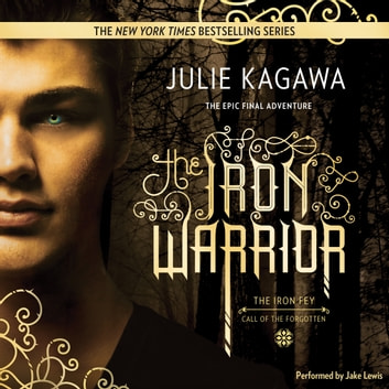 The Iron Warrior - (The Iron Fey) audiobook by Julie Kagawa