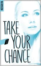 Take your chance - 1 ebook by Kessilya