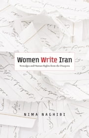 Women Write Iran - Nostalgia and Human Rights from the Diaspora ebook by Nima Naghibi