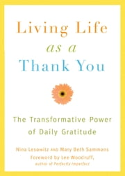 Living Life as a Thank You - The Transformative Power of Daily Gratitude ebook by Nina Lesowitz