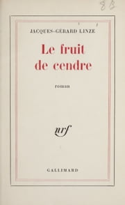 Le fruit de cendre ebook by Jacques-Gérard Linze