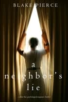 A Neighbor's Lie (A Chloe Fine Psychological Suspense Mystery—Book 2) ebook by
