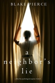 A Neighbor's Lie (A Chloe Fine Psychological Suspense Mystery—Book 2) ebook by Blake Pierce