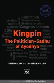 Kingpin: The Politician-Sadhu of Ayodhya ebook by Dhirendra K Jha,Krishna Jha