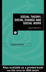 Social Theory, Social Change and Social Work ebook by Parton, Nigel