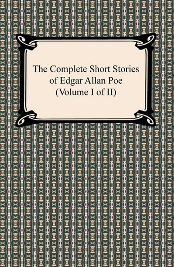 The Complete Short Stories of Edgar Allan Poe (Volume I of II) ebook by Edgar Allan Poe