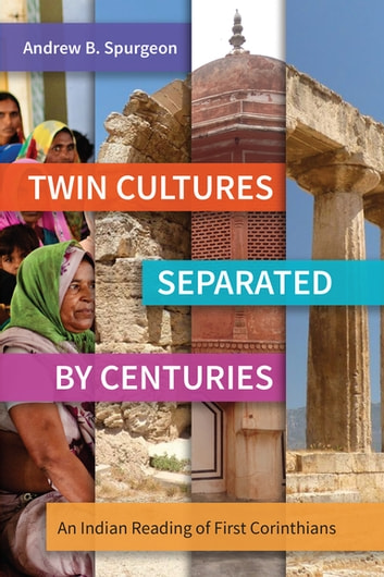 Twin Cultures Separated by Centuries - An Indian Reading of 1 Corinthians ebook by Andrew B. Spurgeon