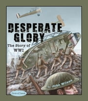 Desperate Glory - The Story of WWI ebook by John Wilson