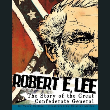 Robert E. Lee - The Story of the Great Confederate General audiobook by Terry Collins