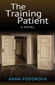 The Training Patient - A Novel ebook by Anna Fodorova