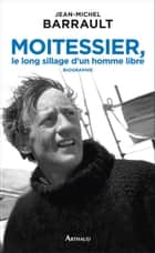 Moitessier, le long sillage d'un homme libre ebook by Jean-Michel Barrault