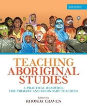 Teaching Aboriginal Studies: A practical resource for primary and secondary teaching ebook by Craven, Rhonda