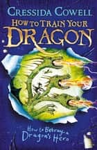 How to Train Your Dragon: How to Betray a Dragon's Hero - Book 11 ebook by Cressida Cowell
