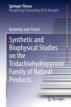 Synthetic and Biophysical Studies on the Tridachiahydropyrone Family of Natural Products ebook by Kimberley Jade Powell